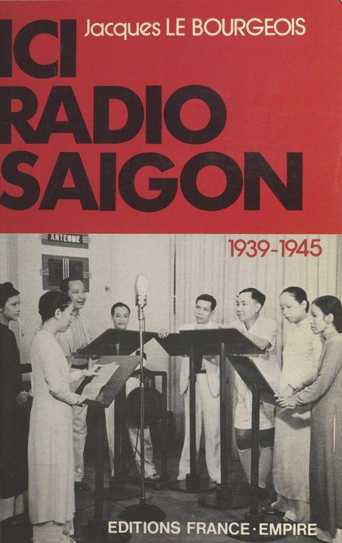 Ici Radio-Saigon : 1939-1945