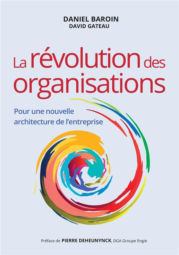 La révolution des organisations ; pour une nouvelle architecture de l'entreprise