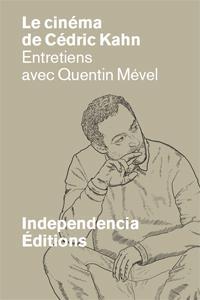 Le cinéma de Cédric Kahn ; entretiens avec Quentin Mével
