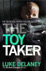 Vente EBooks : The Toy Taker (DI Sean Corrigan, Book 3)  - Luke Delaney
