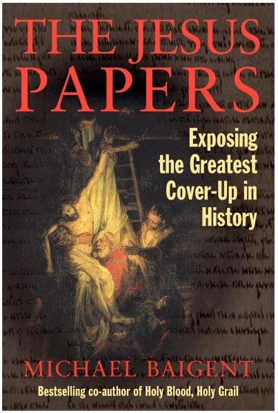 The Jesus Papers ; Exposing the Greatest Cover-Up in History