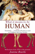 What It Means To Be Human  - Joanna Bourke
