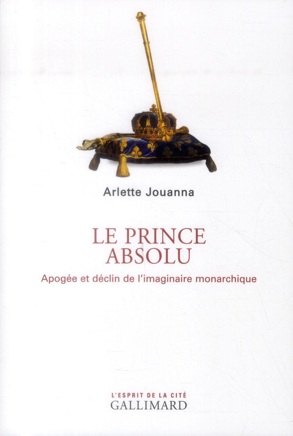Le prince absolu ; apogée et déclin de l'imaginaire monarchique
