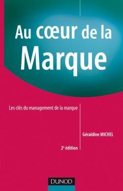 Au Coeur De La Marque ; Les Cles Du Management De La Marque (2e Edition)