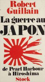 Le Japon en guerre  - Robert Guillain