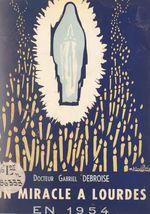 Un miracle de Lourdes en 1954 : la guérison de Marie Bigot