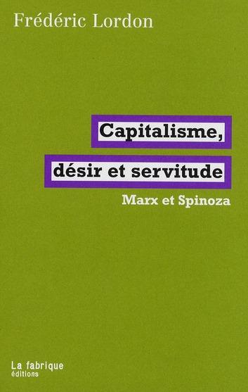 Capitalisme, désir et servitude ; Marx et Spinoza