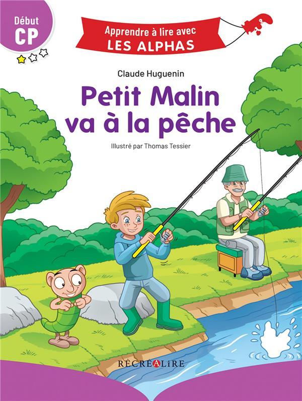 Apprendre à lire avec les Alphas ; Petit Malin va à la pêche