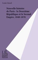 Nouvelle histoire de Paris : la Deuxième République et le Second Empire, 1848-1870  - Louis Girard