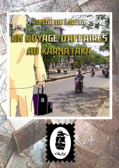 Un Voyage d'Affaires au Karnataka  - Constantin Louvain
