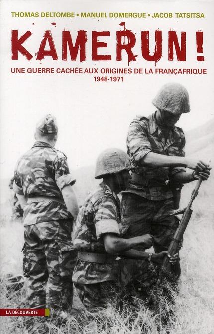 Kamerun ; la guerre cachée aux origines de la Françafrique (1955-1971)