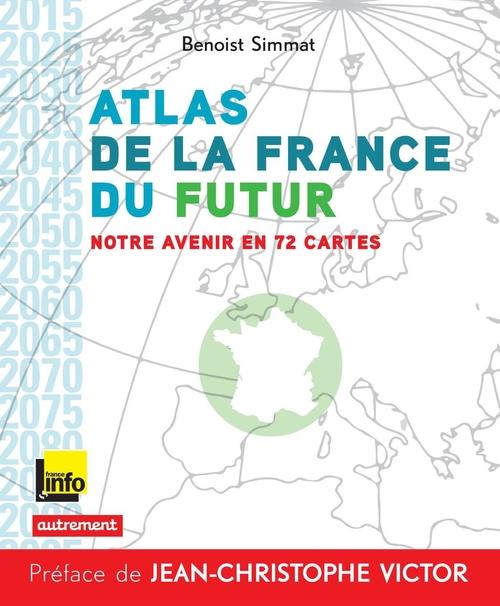 Atlas de la France du futur ; notre avenir en 72 cartes