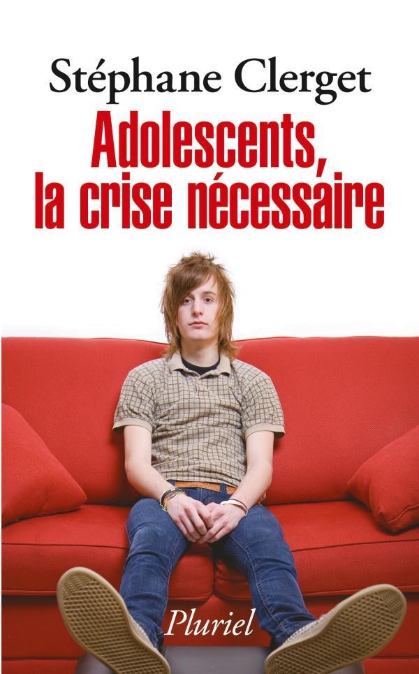 Clerget Stéphane - ADOLESCENTS, LA CRISE NECESSAIRE