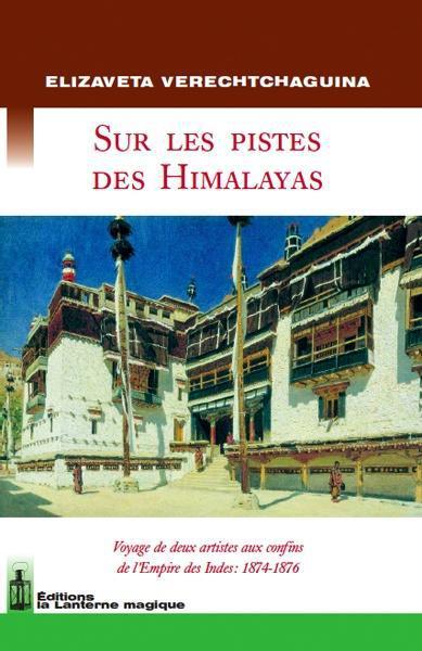 Sur les pistes des himalayas. voyage de deux artistes aux confins de l'empire des indes