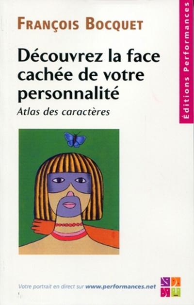Découvrez la face cachée de votre personnalité ; atlas des caractères