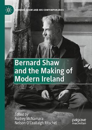 Bernard Shaw and the Making of Modern Ireland  - Nelson O'Ceallaigh Ritschel  - Audrey Mcnamara