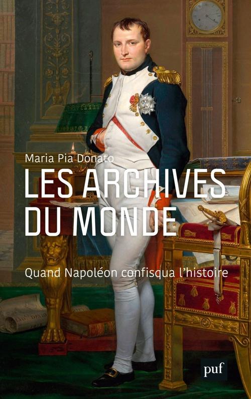 Les archives du monde ; quand Napoléon confisqua l'histoire