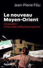 Le nouveau Moyen-Orient ; les peuples à l'heure de la Révolution syrienne