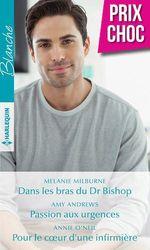 Vente Livre Numérique : Dans les bras du Dr Bishop - Passion aux urgences - Pour le coeur d'une infirmière  - Amy Andrews - Annie O'Neil - Melanie Milburne