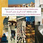 Regards croisés ; patrimoine vivant en Méditerranée