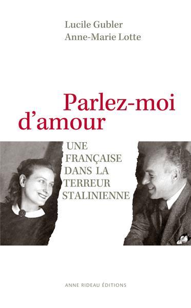 Parlez-moi d'amour ; une française dans la terreur stalinienne