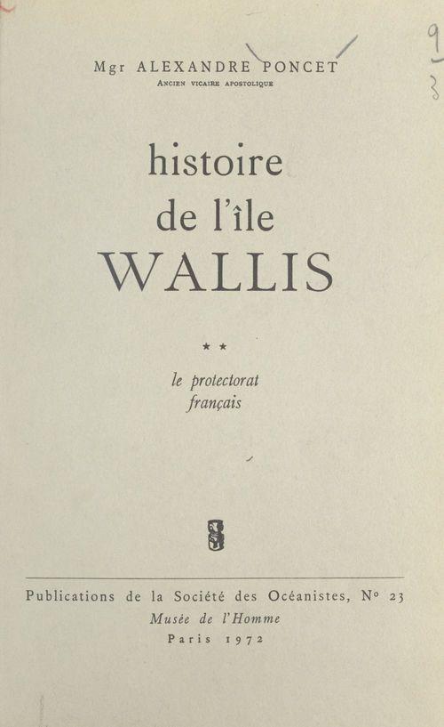 Histoire de l'île Wallis (2). Le Protectorat français