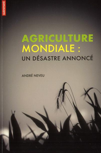 Agriculture mondiale : un désastre annoncé