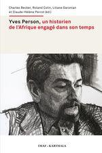 Yves Person, un historien de l'Afrique engagé dans son temps  - Roland Colin - Liliane Daronian - Claude-Helene Perrot - Charles Becker
