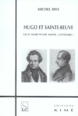 Hugo et sainte beuve ; vie et mort d'une amitié littéraire