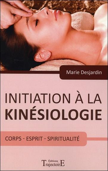 Initiation à la kinésiologie ; corps, esprit, spiritualité