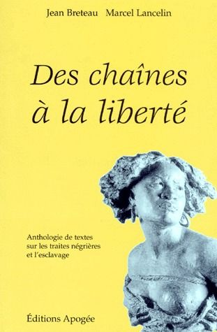 Des chaînes à la liberté ; anthologie de textes sur les traites négrières et l'eclavage