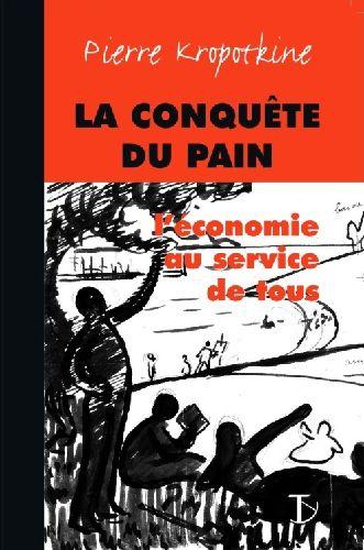 La Conquete Du Pain ; L'Economie Au Service De Tous