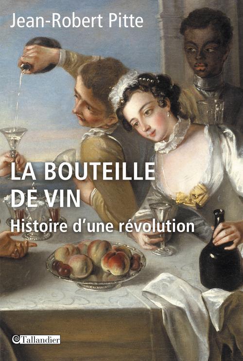 La bouteille de vin ; histoire d'une révolution
