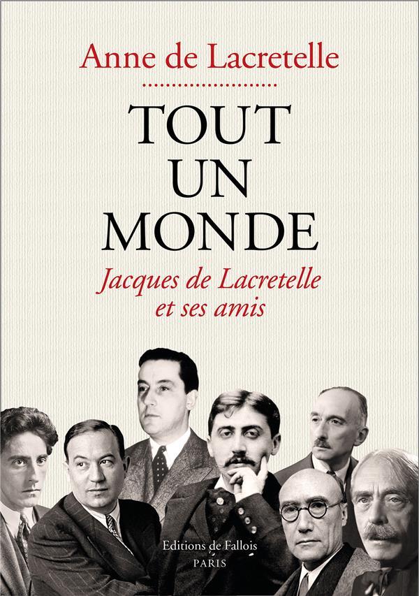 Tout Un Monde ; Jacques De Lacretelle Et Ses Amis