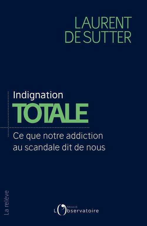 Indignation totale ; ce que notre addiction au scandale dit de nous