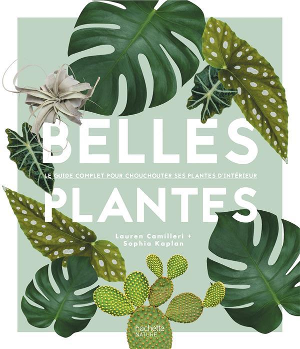 Belles plantes ; le guide complet pour chouchouter ses plantes d'intérieur