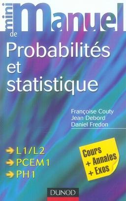 Mini Manuel; Probabilites Et Statistique ; L1/L2/Pcem1/Ph1 ; Cours, Annales, Exos (3e Edition)