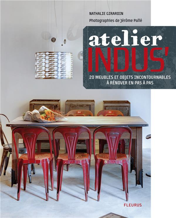 L'atelier indus' ; 20 meubles et objets incontournables à rénover pas à pas