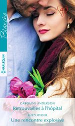 Vente EBooks : Retrouvailles à l'hôpital - Une rencontre explosive  - Caroline Anderson - Lucy Ryder