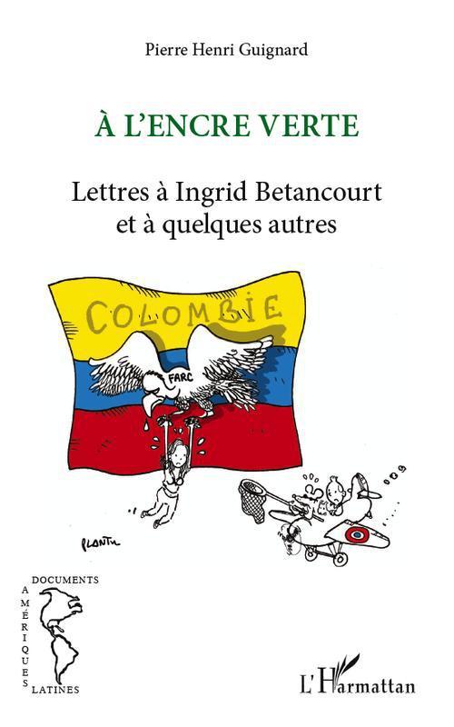 à l'encre verte ; lettres à Ingrid Betancourt et à quelques autres