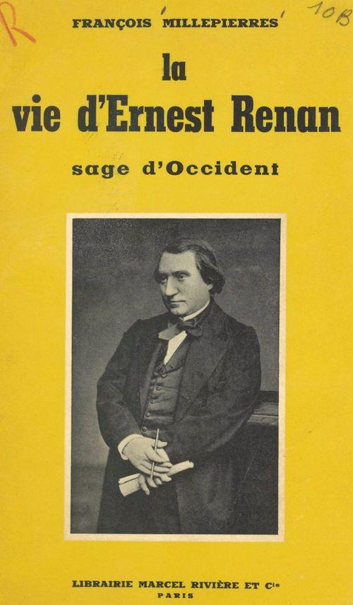La vie d'Ernest Renan  - François Millepierres