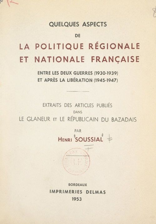 Quelques aspects de la politique régionale et nationale française entre les deux guerres (1930-1939) et après la Libération (194  - Henri Soussial