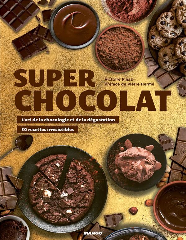 SUPER CHOCOLAT  -  L'ART DE LA CHOCOLOGIE ET DE LA DEGUSTATION