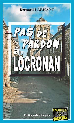 Pas de pardon à Locronan  - Bernard Larhant
