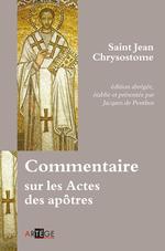 Commentaire sur les Actes des apôtres  - Jacques De Penthos - Jean Chrysostome - Jacques De Penthose - Saint Jean Chrysostome