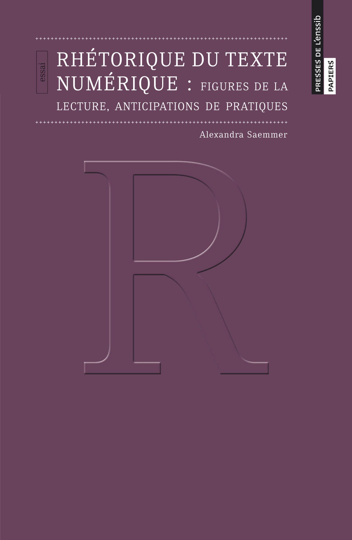 Rhétorique du texte numérique ; figures de la lecture, anticipations de pratiques