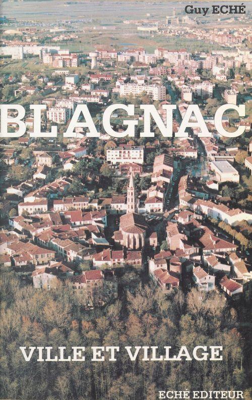 Blagnac : ville et village  - Guy Eché