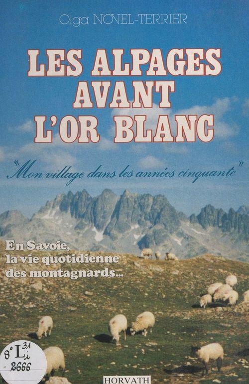 Les alpages avant l'or blanc  - Olga Novel-Terrier