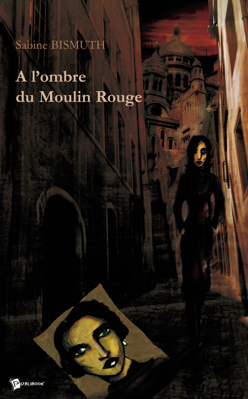 à l'ombre du Moulin Rouge