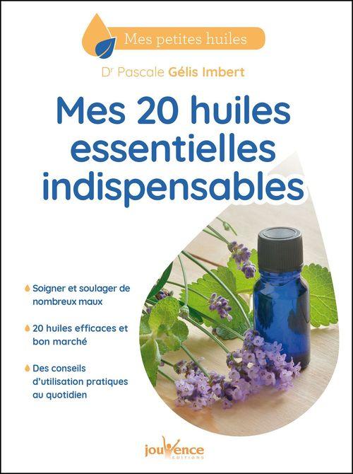 Mes 20 huiles essentielles indispensables  - Dr Pascale Gélis Imbert